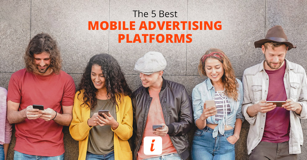 Get in the know about the 5 absolutely best mobile advertising platforms.
